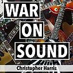War on Sound | Christopher Harris