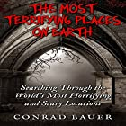 The Most Terrifying Places on Earth: Searching Through the World's Most Horrifying and Scary Locations Hörbuch von Conrad Bauer Gesprochen von: Charles D. Baker