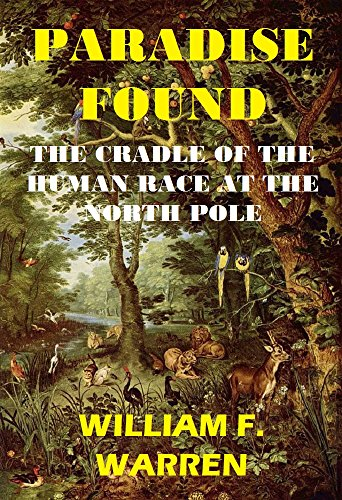 paradise-found-the-cradle-of-the-human-race-at-the-north-pole-a-study-of-the-prehistoric-world-engli