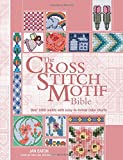 The Cross Stitch Motif Bible: Over 1000 ...