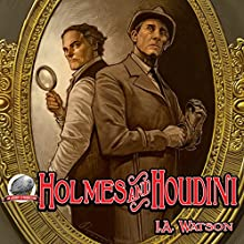 Holmes and Houdini Audiobook by I.A. Watson Narrated by George Kuch