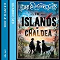 The Islands of Chaldea Audiobook by Diana Wynne Jones Narrated by Ursula Jones