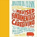Revised Fundamentals of Caregiving Audiobook by Jonathan Evison Narrated by Jeff Woodman