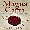 Magna Carta: The Birth of Liberty (       UNABRIDGED) by Dan Jones Narrated by Dan Jones