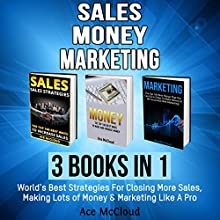 Sales: Money: Marketing: 3 Books in 1: World's Best Strategies for Closing More Sales, Making Lots of Money & Marketing Like a Pro Audiobook by Ace McCloud Narrated by Joshua Mackey