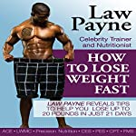 How to Lose Weight Fast: Tips to Help You Lose up to 20 Pounds in Just 21 Days | Law Payne