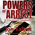 Powers of Arrest: A Cincinnati Casebook, Book 2 Audiobook by Jon Talton Narrated by Lloyd James