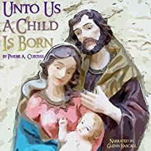 Unto Us a Child Is Born (       UNABRIDGED) by Phebe A. Curtiss Narrated by Glenn Hascall