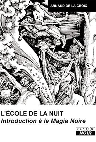 Arnaud De La Croix - ECOLE DE LA NUIT Introduction à la magie noire (Camion Noir)