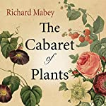 The Cabaret of Plants: Forty Thousand Years of Plant Life and the Human Imagination | Richard Mabey