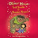 Oliver Moon: Troll Trouble & Monster Mystery (       UNABRIDGED) by Sue Mongredien Narrated by Glen McCready