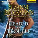 Headed for Trouble: Troubleshooters, Book 17 (       UNABRIDGED) by Suzanne Brockmann Narrated by Patrick Lawlor, Melanie Ewbank