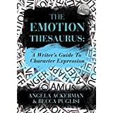 The Emotion Thesaurus: A Writer's Guide to Character Expressionby Angela Ackerman