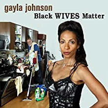 Black Wives Matter Performance by Gayla Johnson Narrated by Gayla Johnson