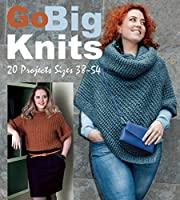 Go Big Knits: 20 Projects Sizes 38-54