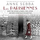 Les Parisiennes: How the Women of Paris Lived, Loved, and Died Under Nazi Occupation Hörbuch von Anne Sebba Gesprochen von: Polly Stone