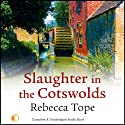 Slaughter in the Cotswolds (       UNABRIDGED) by Rebecca Tope Narrated by Caroline Lennon