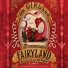 The Girl Who Circumnavigated Fairyland in a Ship of Her Own Making (       UNABRIDGED) by Catherynne M. Valente Narrated by Catherynne M. Valente