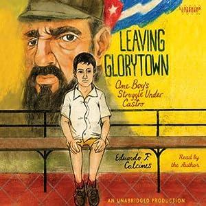 Leaving Glorytown: One Boy's Struggle Under Castro | [Eduardo Calcines]