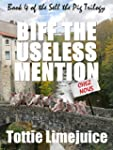 Biff the Useless Mention: Book IV of...