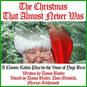 The Christmas That Almost Never Was: A Classic Radio Play by the Voice of Yogi Bear | [Daws Butler]