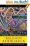 The Religion of Ayahuasca: The Teachi...