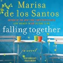Falling Together: A Novel (       UNABRIDGED) by Marisa de los Santos Narrated by Julia Gibson