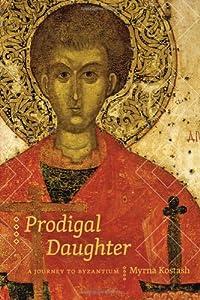 Prodigal Daughter: A Journey to Byzantium (Wayfarer) from University of Alberta Press