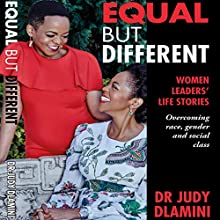 Equal but Different: Women Leaders' Life Stories: Overcoming Race, Gender & Social Class Audiobook by Judy Dlamini Narrated by Malika Ndlovu