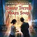 Granny Torrelli Makes Soup Audiobook by Sharon Creech Narrated by Donna Murphy