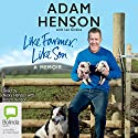 Like Farmer, Like Son Audiobook by Adam Henson Narrated by Adam Henson, Nicky Henson