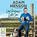 Like Farmer, Like Son Audiobook by Adam Henson Narrated by Adam Henson, Nicky Henson