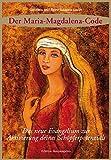 Der Maria Magdalena Code: Das neue Evangelium zur Aktivierung deines Sch�pferpotenzials - Gabriela Gaastra-Levin