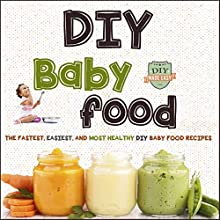 DIY Baby Food: The Fastest, Easiest and Most Healthy DIY Baby Food Recipes (       UNABRIDGED) by The Healthy Reader Narrated by Donna Havern
