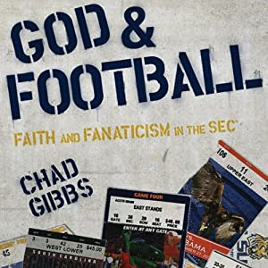 God and Football: Faith and Fanaticism in the Southeastern Conference | [Chad Gibbs]