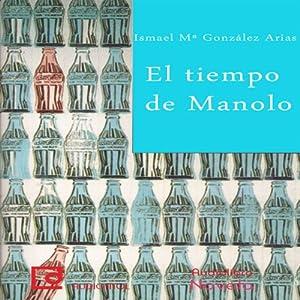 El tiempo de Manolo [Manolo Time] | [Ismael González Arias]