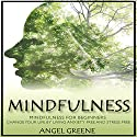 Mindfulness: Mindfulness for Beginners: Change Your Life by Living Anxiety Free and Stress Free Audiobook by Angel Greene Narrated by Steven P. Woodard