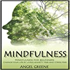 Mindfulness: Mindfulness for Beginners: Change Your Life by Living Anxiety Free and Stress Free Hörbuch von Angel Greene Gesprochen von: Steven P. Woodard