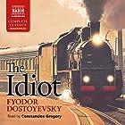 The Idiot Hörbuch von Fyodor Dostoyevsky Gesprochen von: Constantine Gregory