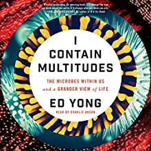 I Contain Multitudes: The Microbes Within Us and a Grander View of Life | Livre audio Auteur(s) : Ed Yong Narrateur(s) : Charlie Anson