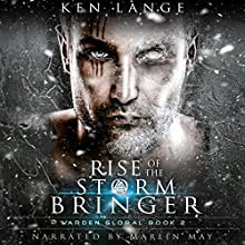 Rise of the Storm Bringer: Warden Global, Book 2 Audiobook by Ken Lange Narrated by Marlin May