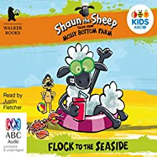 Shaun the Sheep: Flock to the Seaside: Tales from Mossy Bottom Farm, Book 3 (       UNABRIDGED) by Martin Howard Narrated by Justin Fletcher