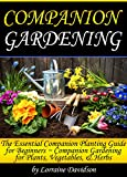 img - for Companion Gardening: The Essential Companion Planting Guide for Beginners ~ Companion Gardening for Plants, Vegetables, and Herbs book / textbook / text book