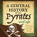 A General History of the Pyrates: From Their First Rise and Settlement in the Island of Providence, to the Present Time Audiobook by Daniel Defoe Narrated by John Lee