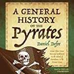 A General History of the Pyrates: From Their First Rise and Settlement in the Island of Providence, to the Present Time | Daniel Defoe
