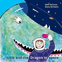 Josie and the Dragon in Space Audiobook by Heie Gelhaus, Diana Milstein Narrated by Heie Gelhaus, Diana Milstein