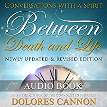 Between Death and Life: Conversations with a Spirit Audiobook by Dolores Cannon Narrated by Doug Warrings, Ted Snow, Carol Morrison