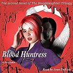 Blood Huntress: The Blooddaughter Trilogy, Book 2 | Wil Ogden