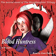 Blood Huntress: The Blooddaughter Trilogy, Book 2 Audiobook by Wil Ogden Narrated by Joan DuKore