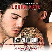 Hard to Be Good: A Hard Ink Novella   Laura Kaye